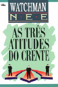As Três Atitudes do Crente – Watchman Nee