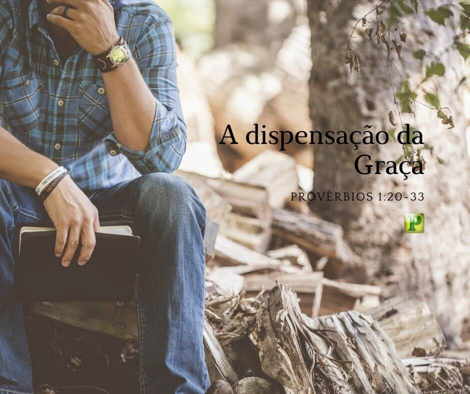 A dispensação da Graça – Provérbios 1:20-33
