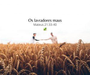 Os lavradores maus – Mateus 21:33-40