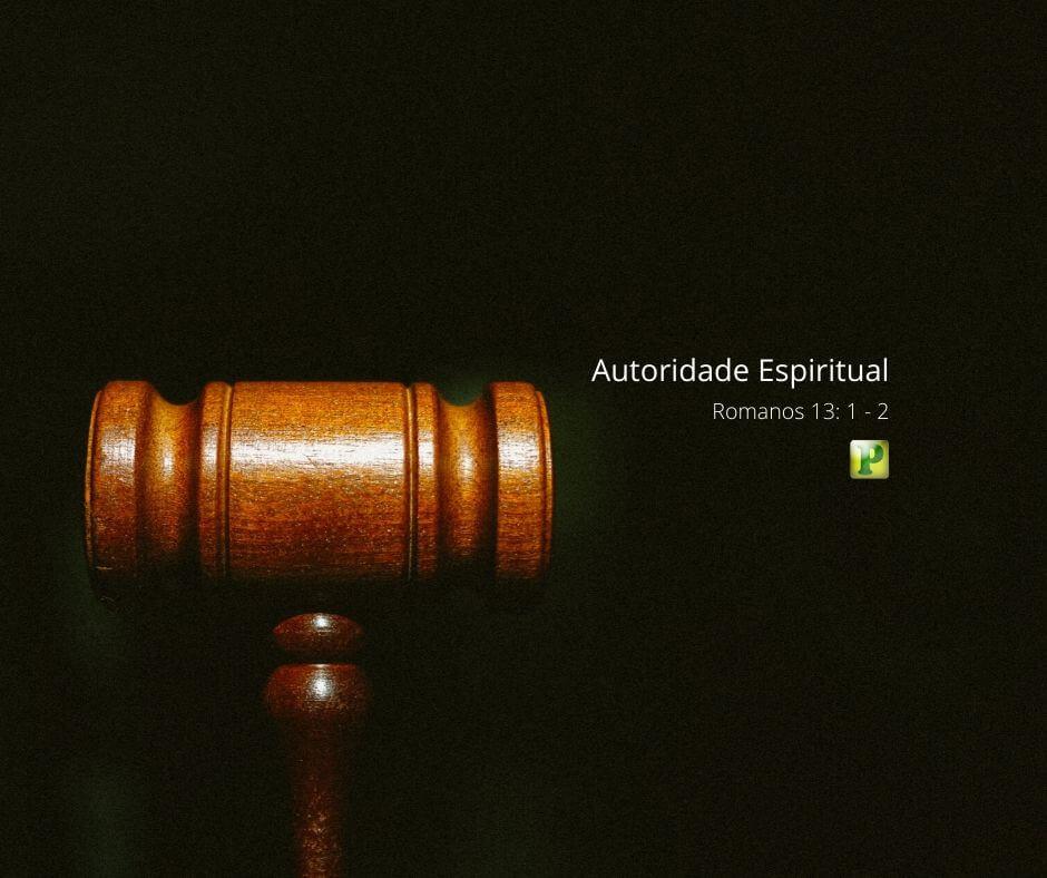 Autoridade espiritual – Romanos 13:1-2