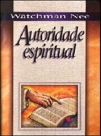Autoridade Espiritual - Watchman Nee