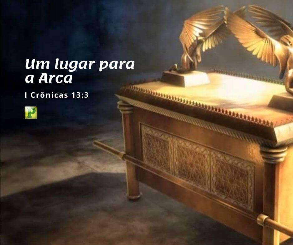 Um lugar para a Arca – I Crônicas 13:3