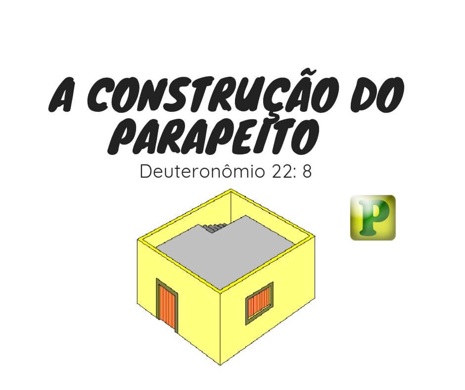 A Construção do parapeito  Deuteronômio 22:8