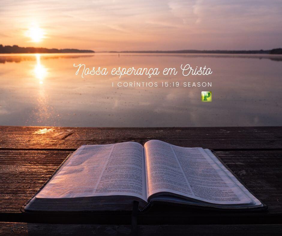 Nossa esperança em Cristo – I Coríntios 15:19