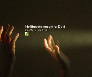 Mefibosete encontra Davi – 2 Samuel 19:24-30
