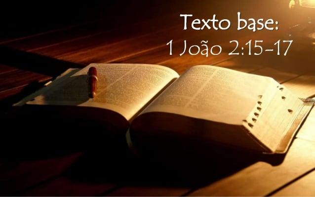 NÃO AMEIS O MUNDO   I JOÃO 2: 15 – 17