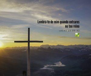 Lembra-te de mim quando entrares no teu reino – Lucas 23:39-42