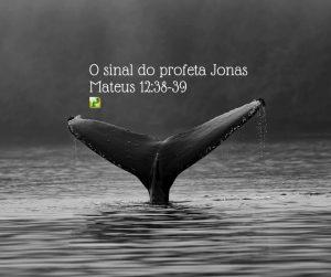 O sinal do profeta Jonas – Mateus 12:38-39