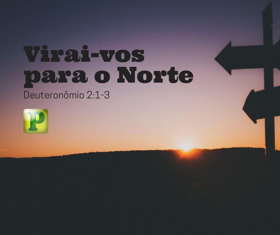 Virai-vos para o Norte (Deuteronômio 2:1-3)