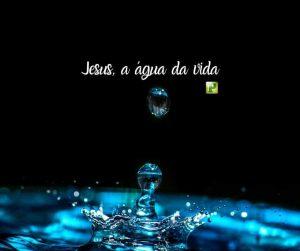 Jesus, a água da Vida  (Salmos 63:1)