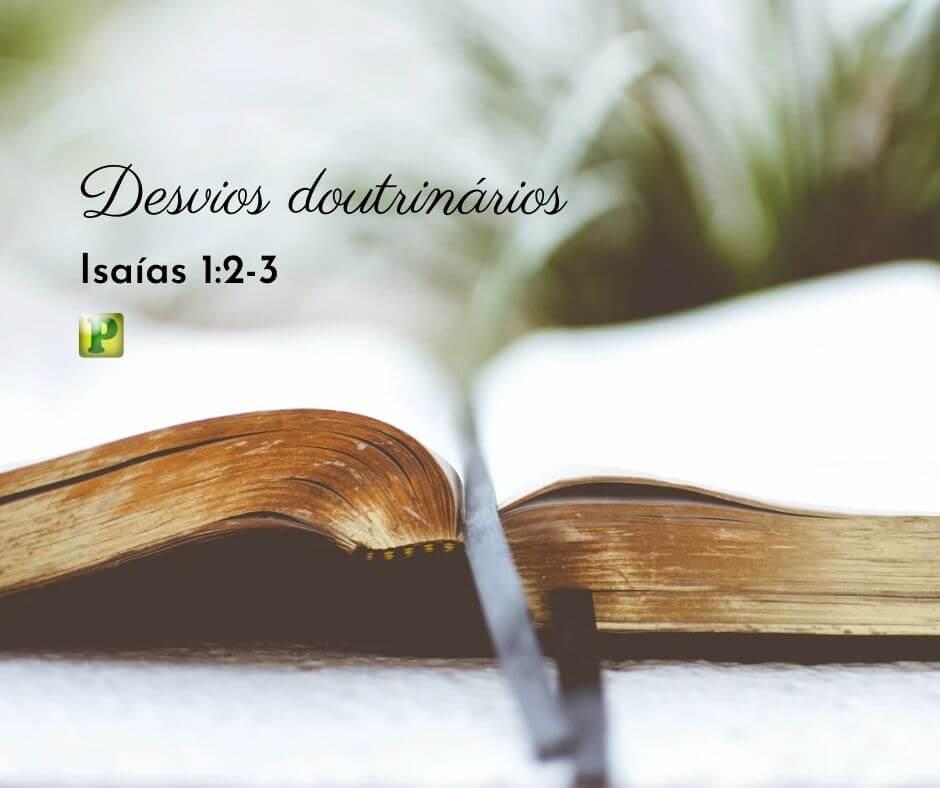 Desvios doutrinários – Isaías 1:2-3
