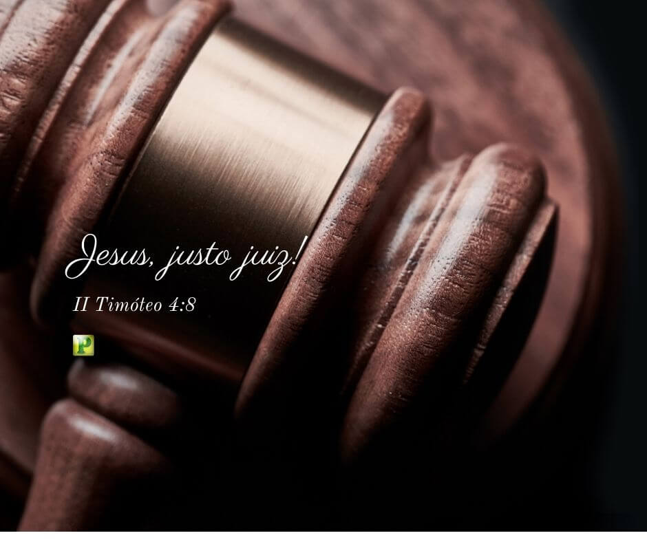 Jesus, Justo Juiz – II Timóteo 4:8