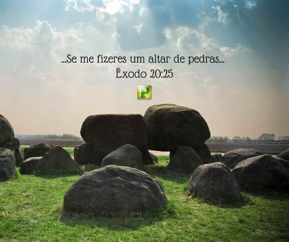 …Se me fizeres um altar de pedras… Êxodo 20:25