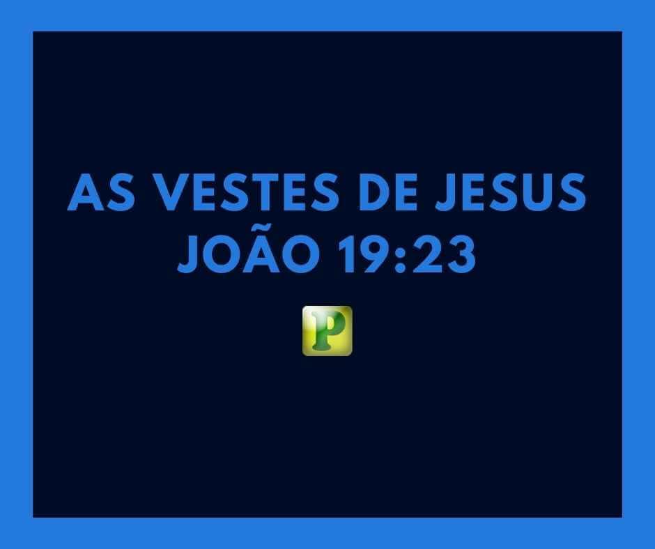 As vestes de Jesus – João 19:23