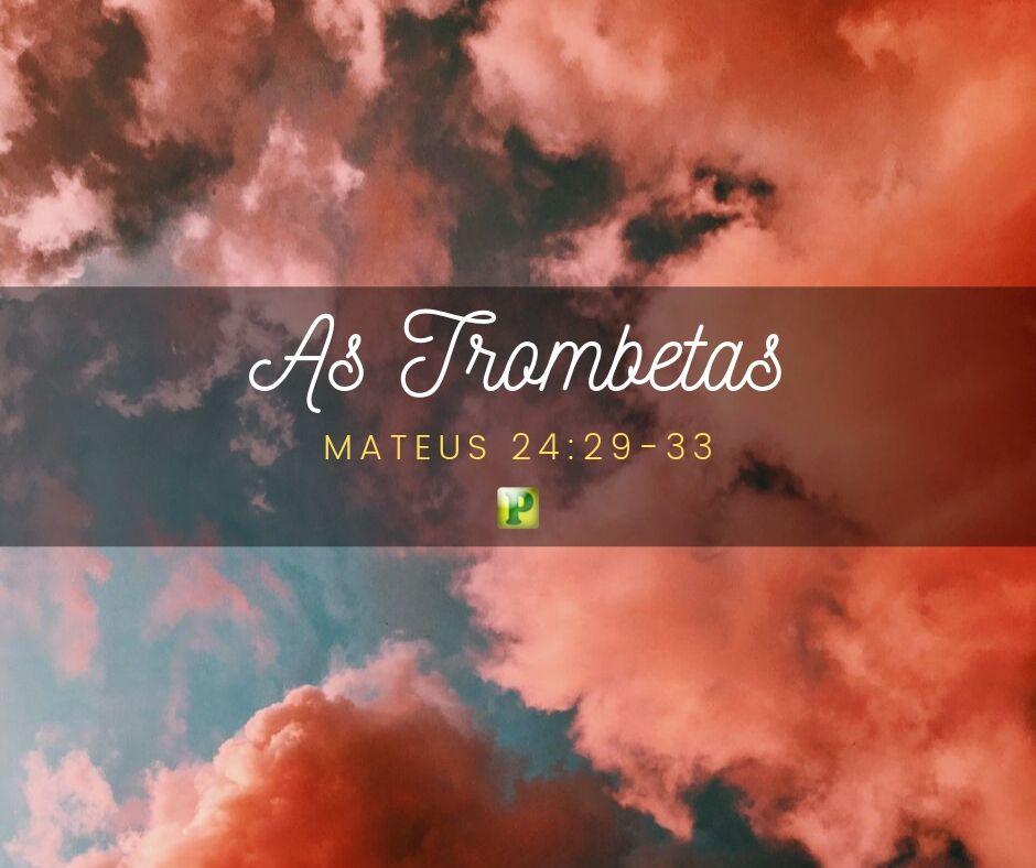 As Trombetas – Mateus 24:29-33