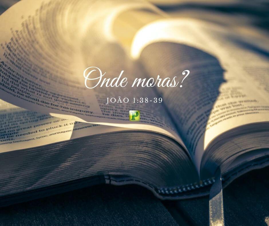 ONDE MORAS? – João 1:38-39