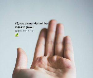 Vê, nas palmas das minhas mãos te gravei – Isaías 49:14-16