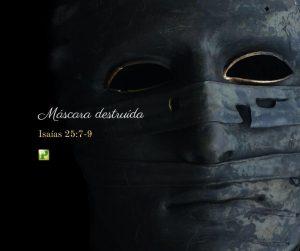 Máscara destruída – Isaías 25:7-9
