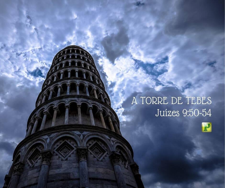 A TORRE DE TEBES – Juízes 9:50-54