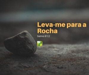 Leva-me para a Rocha – Salmo 61:2