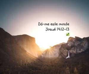 Calebe: Dá-me este monte – Josué 14:12-13