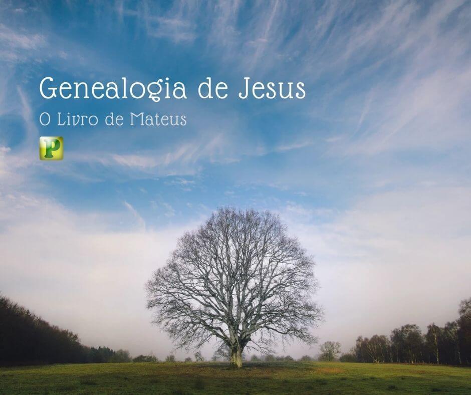 Genealogia de Jesus – Livro de Mateus