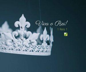 Viva o Rei! – 1 Reis 1