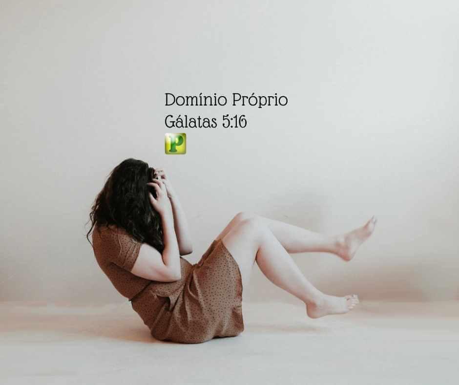 Fruto do Espírito – Domínio Próprio – Gálatas 5:16