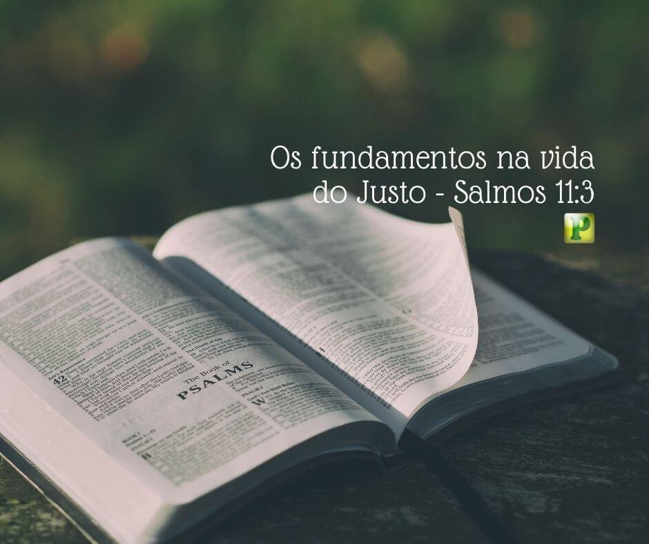 Os fundamentos na vida do Justo – Salmos 11:3