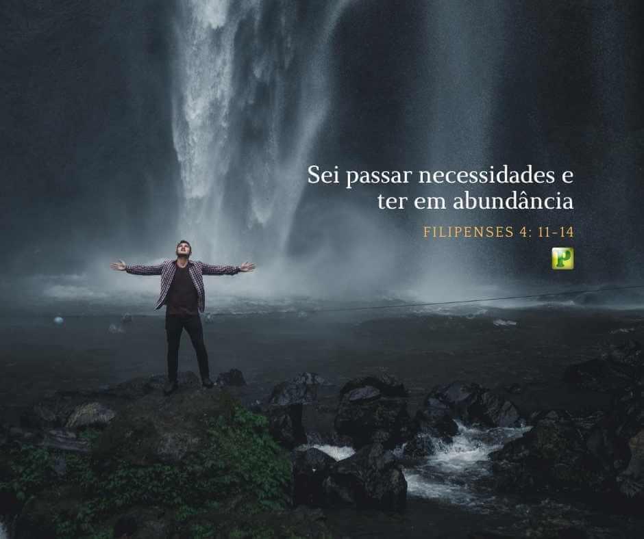 Sei passar necessidades e ter em abundância – Filipenses 4: 11-14