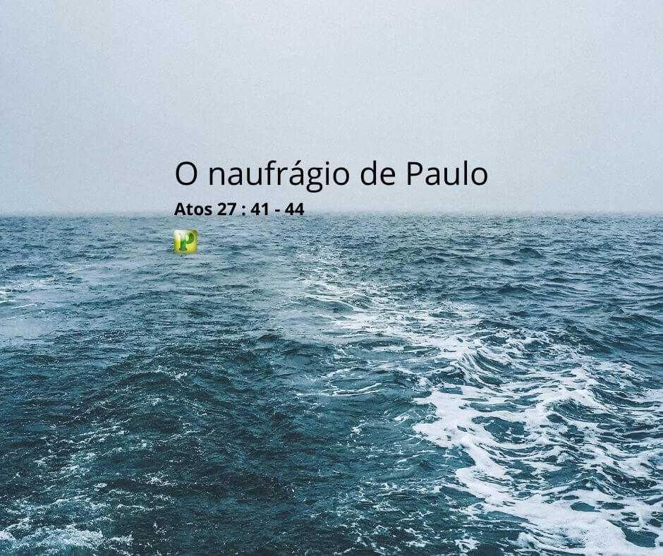 O naufrágio de Paulo – Atos 27: 41-44