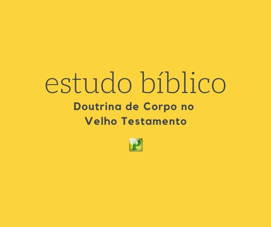 Estudos Bíblicos – Doutrina de Corpo no Velho Testamento