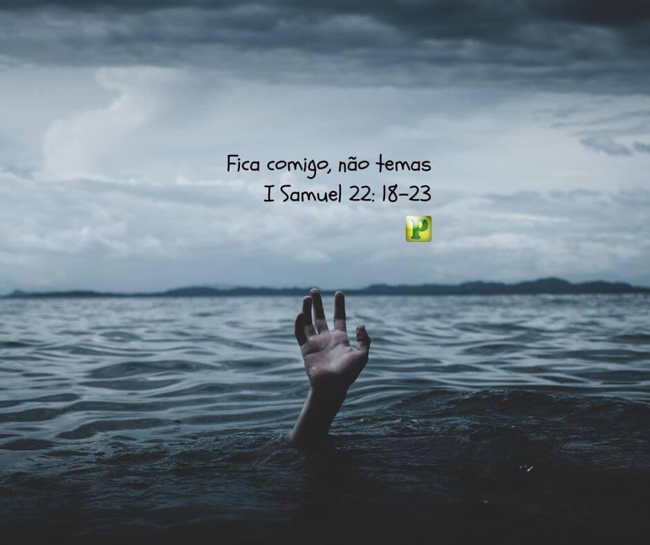 Fica comigo, não temas – I Samuel 22: 18-23