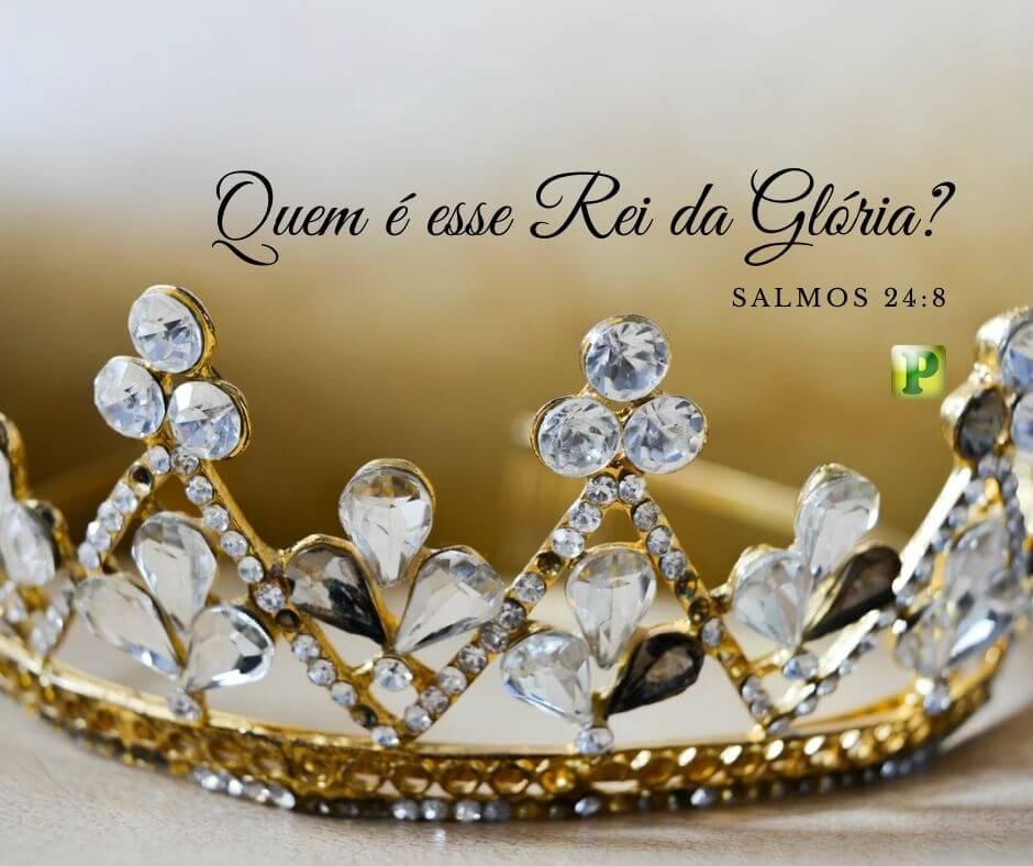 Quem é esse Rei da Glória? – Salmos 24:8