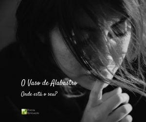 A Mulher do Vaso de Alabastro – Marcos 14:3-8
