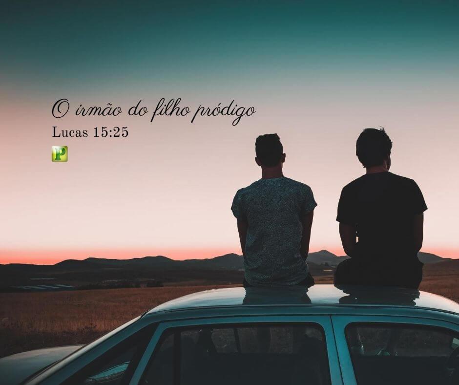 O irmão do filho pródigo – Lucas 15:25