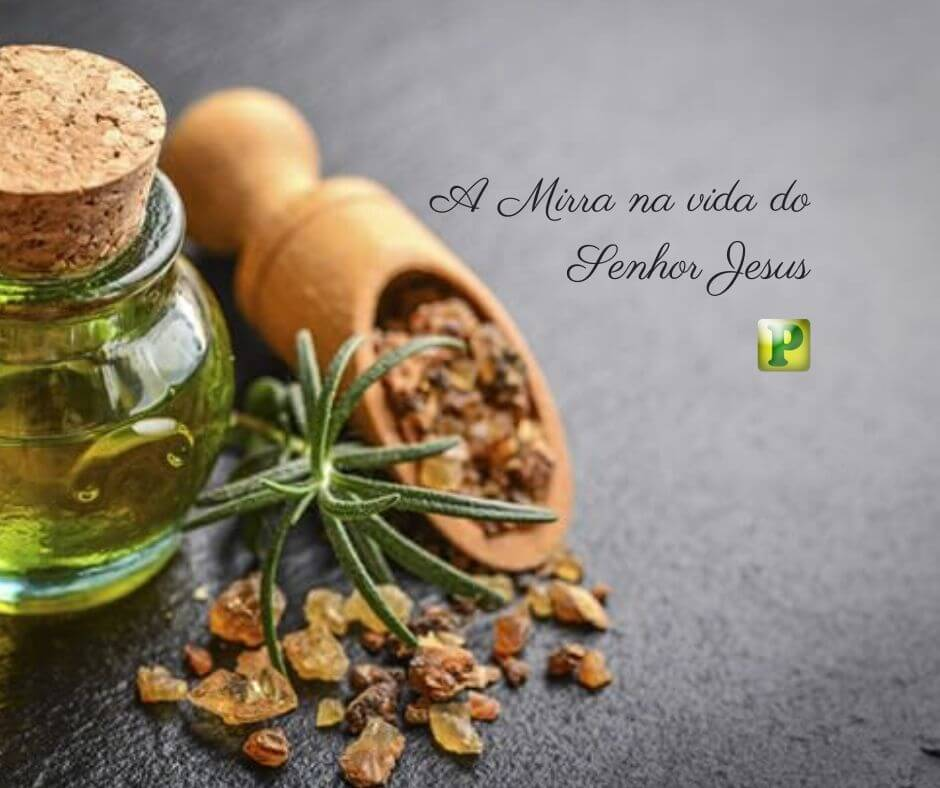 A Mirra na vida do Senhor Jesus