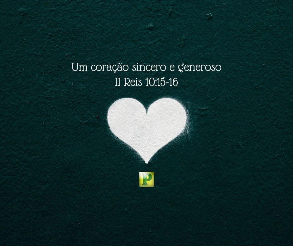 Um coração sincero e generoso – II Reis 10:15-16