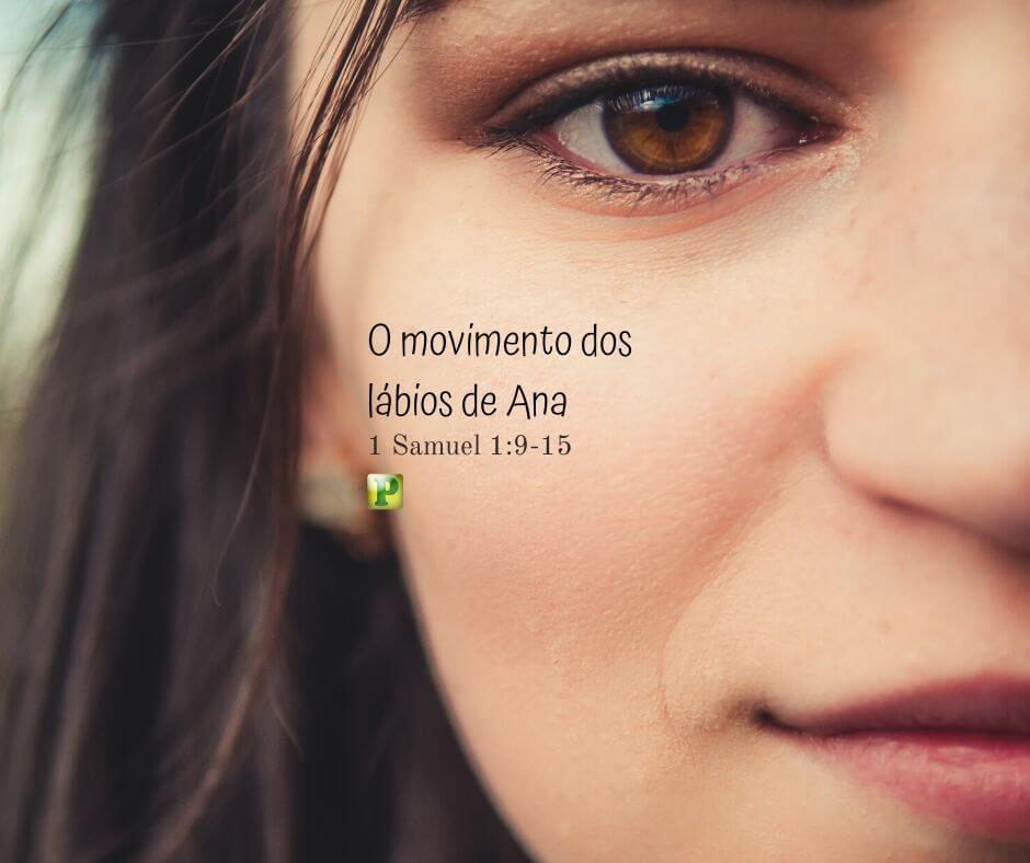 O movimento dos lábios de Ana – 1 Samuel 1:9-15