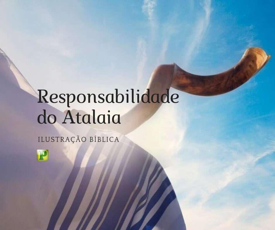 Ilustração bíblica – Responsabilidade do Atalaia