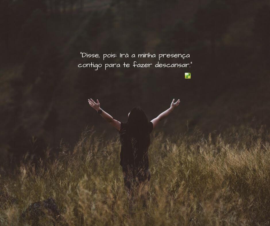 Êxodo 33:14 – Irá a minha presença contigo para te fazer descansar