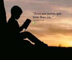 "Isaías 3:10 –  ""dizei aos justos que bem lhes irá…"""