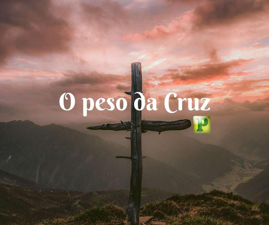 O PESO DA CRUZ – A bíblia responde