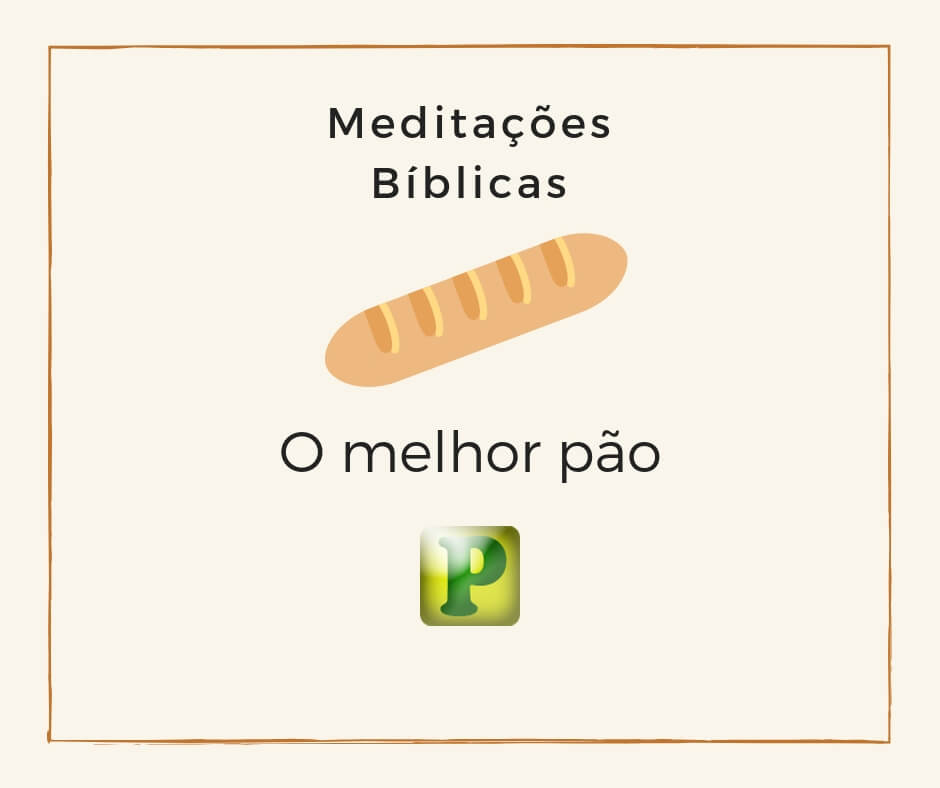 Meditações bíblicas – O melhor Pão