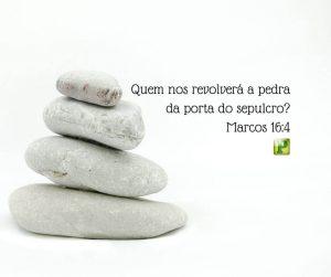 Marcos 16:4 – Quem nos revolverá a pedra da porta do sepulcro?