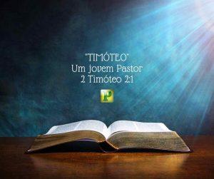 """TIMÓTEO"" – Um jovem Pastor – 2 Timóteo 2:1"