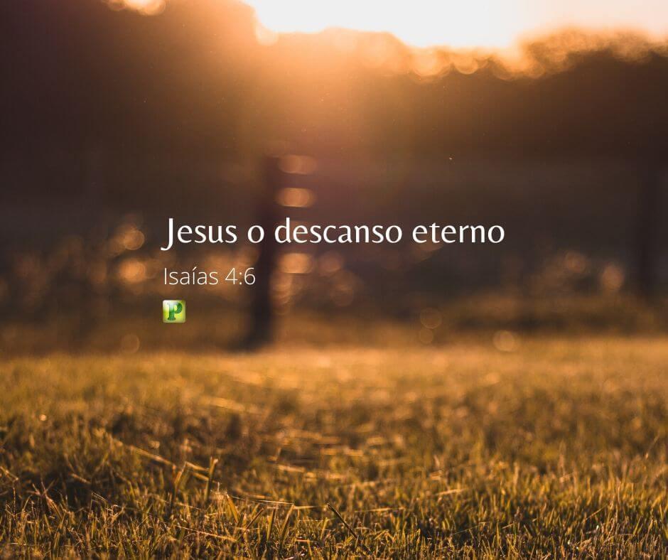 Jesus o descanso eterno – Isaías 4:6