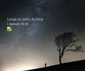 Longe ou perto de Deus – I Samuel 1:9-10