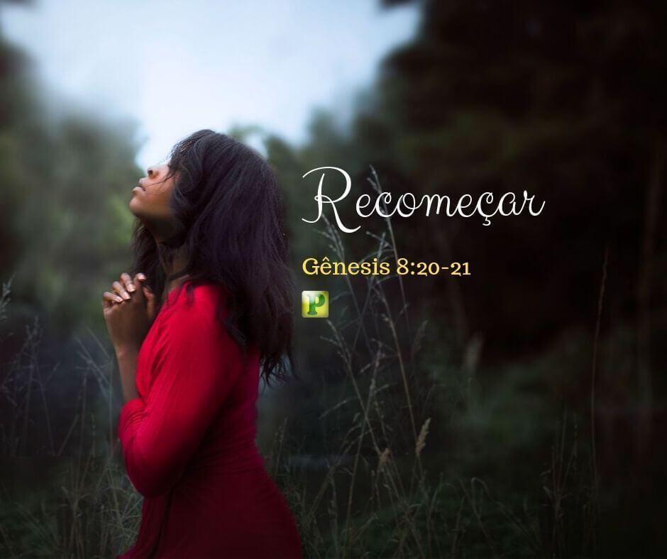 RECOMEÇAR? – Gênesis 8:20-21
