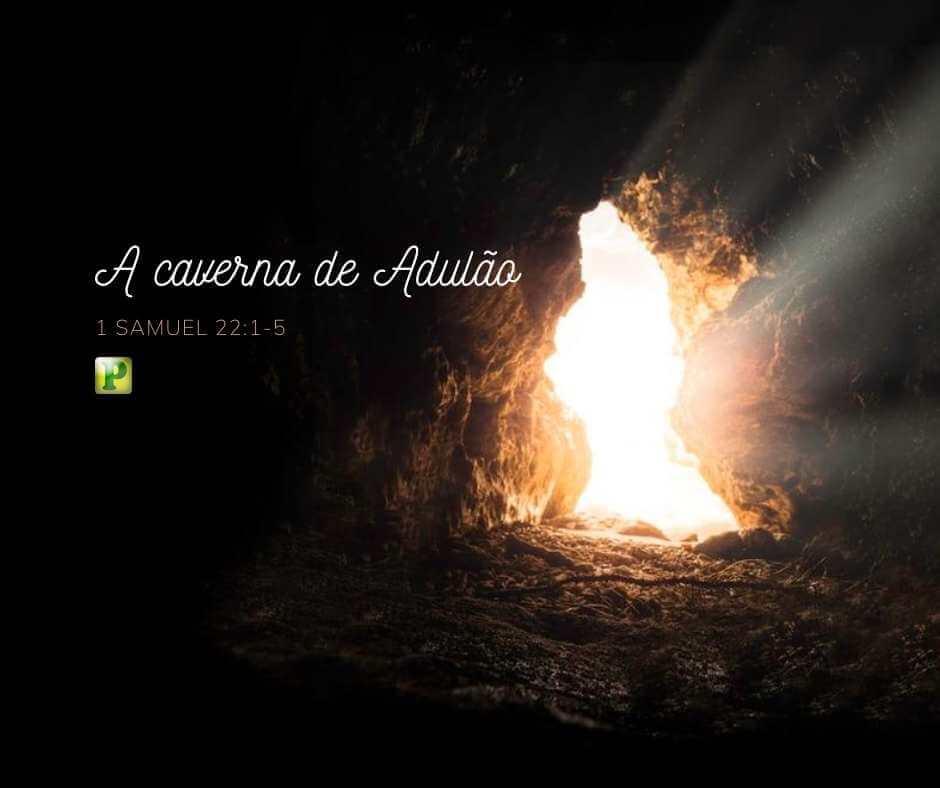 A caverna de Adulão e a Cruz do calvário – 1 Samuel 22:1-5